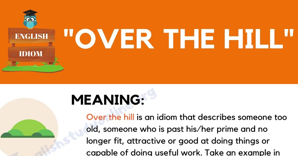 Over the Hill Meaning: What Does This Trendy Idiom Mean? 1