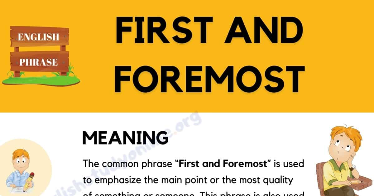 "What Does The Popular Phrase ""First and Foremost"" Mean? 1"